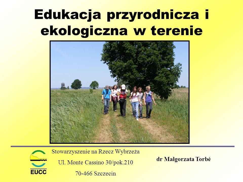 dr Malgorzata Torbé Edukacja przyrodnicza i ekologiczna w terenie Stowarzyszenie na Rzecz Wybrzeża Ul. Monte Cassino 30/pok.210 70-466 Szczecin