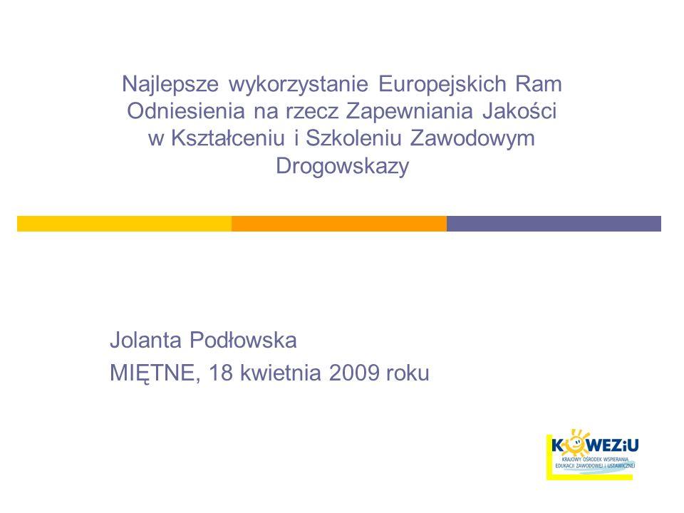 Najlepsze wykorzystanie Europejskich Ram Odniesienia na rzecz Zapewniania Jakości w Kształceniu i Szkoleniu Zawodowym Drogowskazy Jolanta Podłowska MIĘTNE, 18 kwietnia 2009 roku