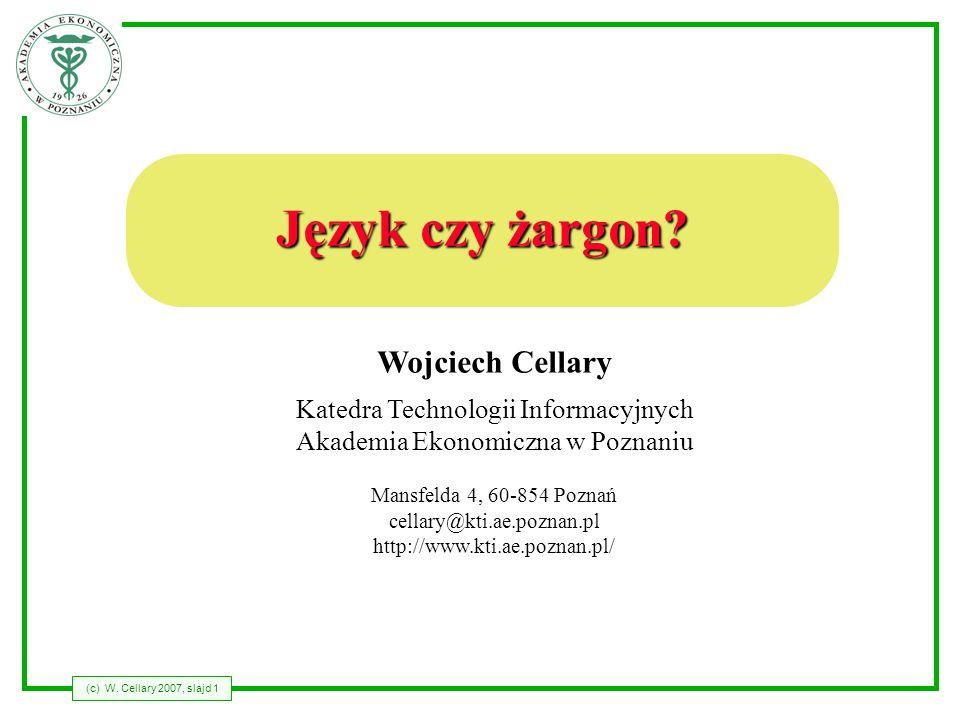 (c) W.Cellary 2007, slajd 2 Język czy żargon.
