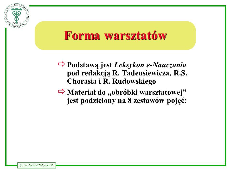 (c) W.Cellary 2007, slajd 10 Forma warsztatów Podstawą jest Leksykon e-Nauczania pod redakcją R.