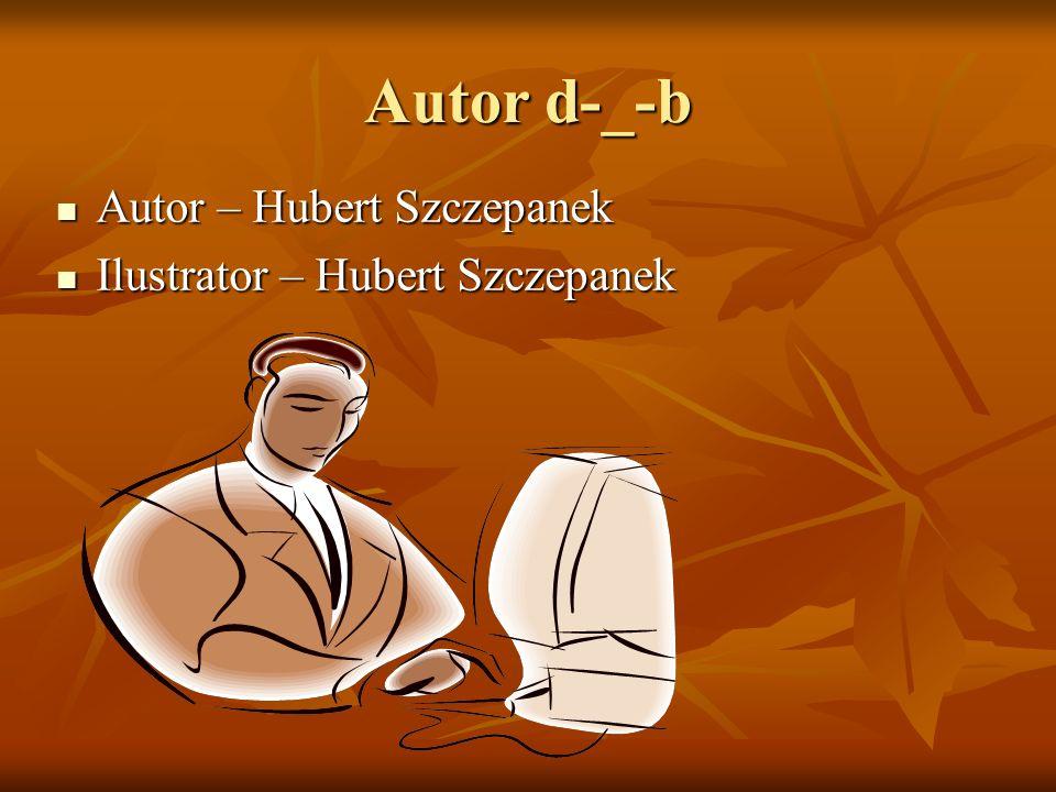 Autor d-_-b Autor – Hubert Szczepanek Autor – Hubert Szczepanek Ilustrator – Hubert Szczepanek Ilustrator – Hubert Szczepanek