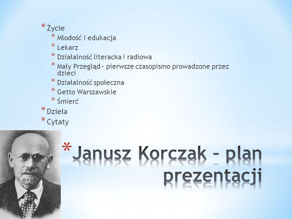 * Janusz Korczak – właściwie Henryk Goldszmit * Ur.