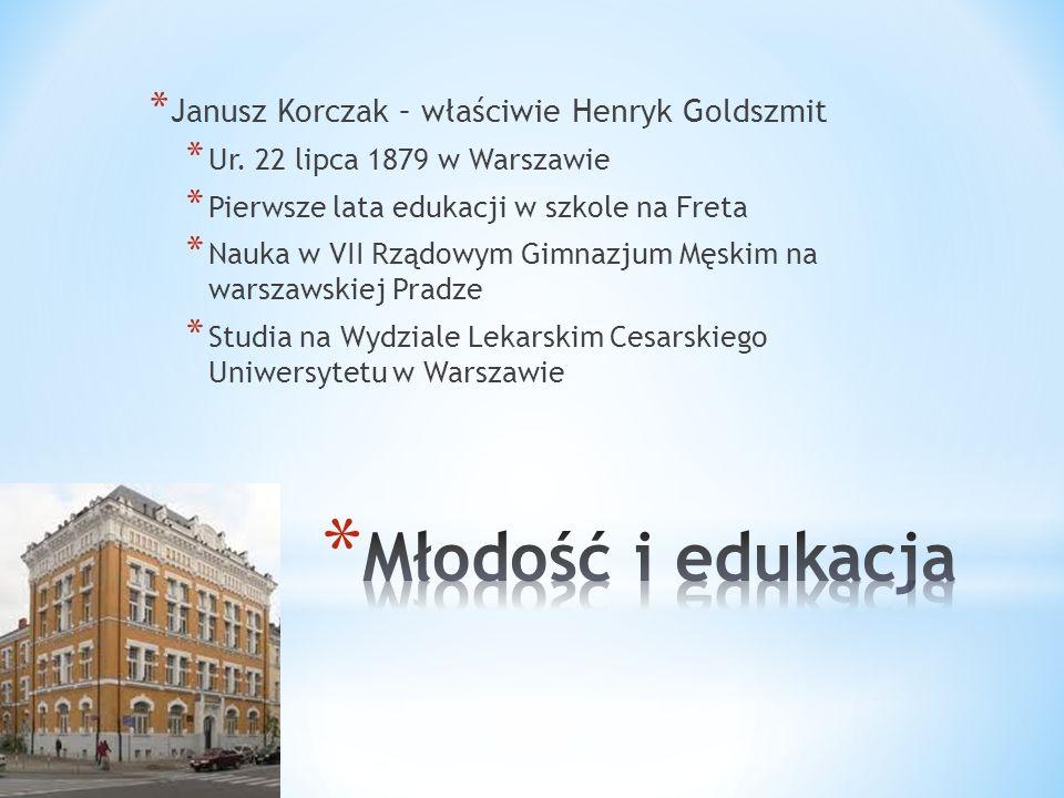 * Janusz Korczak – właściwie Henryk Goldszmit * Ur. 22 lipca 1879 w Warszawie * Pierwsze lata edukacji w szkole na Freta * Nauka w VII Rządowym Gimnaz