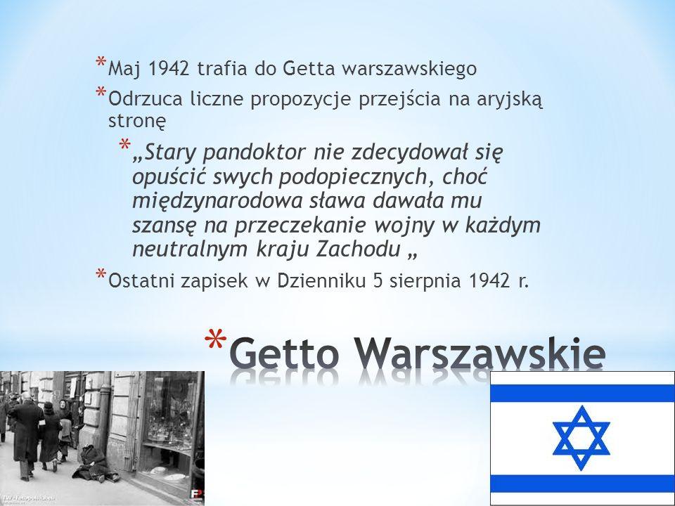 * Maj 1942 trafia do Getta warszawskiego * Odrzuca liczne propozycje przejścia na aryjską stronę * Stary pandoktor nie zdecydował się opuścić swych po
