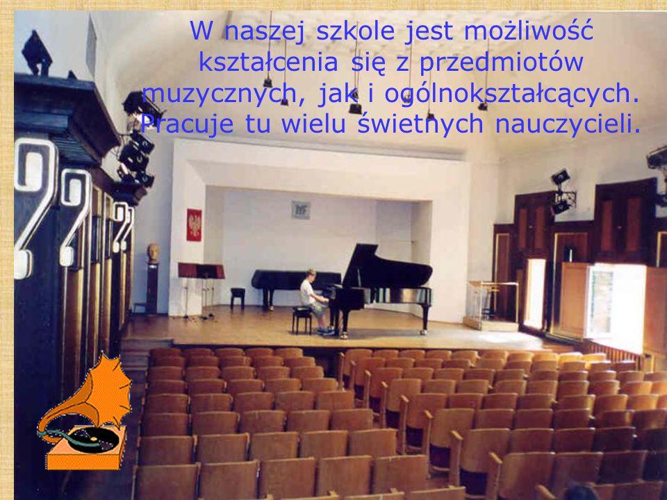W naszej szkole jest możliwość kształcenia się z przedmiotów muzycznych, jak i ogólnokształcących. Pracuje tu wielu świetnych nauczycieli.