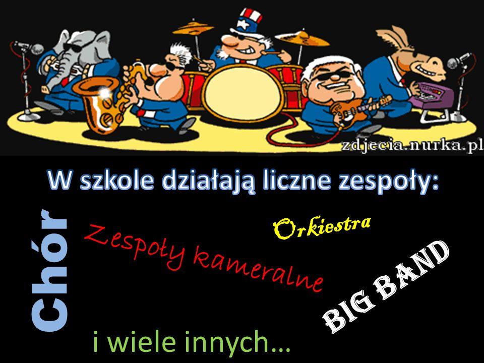Big Band O r k i e s t r a Chór i wiele innych… Zespoły kameralne
