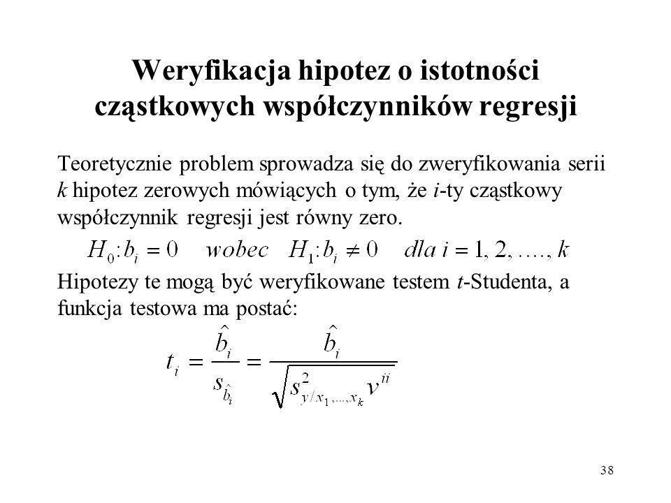 38 Weryfikacja hipotez o istotności cząstkowych współczynników regresji Teoretycznie problem sprowadza się do zweryfikowania serii k hipotez zerowych mówiących o tym, że i-ty cząstkowy współczynnik regresji jest równy zero.