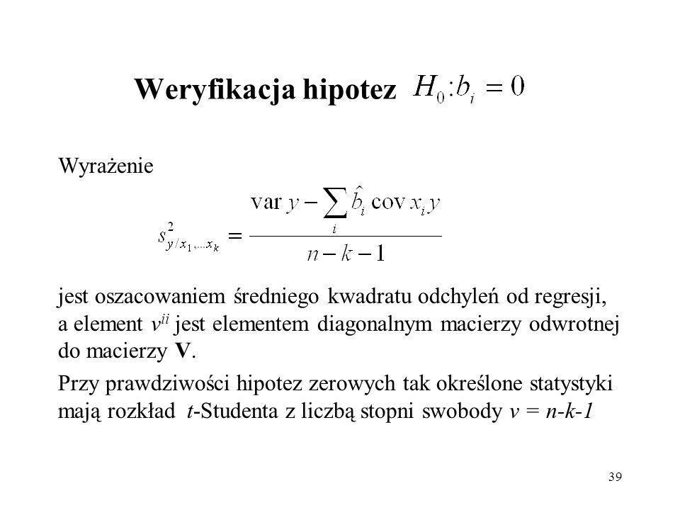 39 Weryfikacja hipotez Wyrażenie jest oszacowaniem średniego kwadratu odchyleń od regresji, a element v ii jest elementem diagonalnym macierzy odwrotnej do macierzy V.
