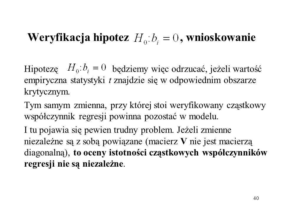 40 Weryfikacja hipotez, wnioskowanie Hipotezę będziemy więc odrzucać, jeżeli wartość empiryczna statystyki t znajdzie się w odpowiednim obszarze krytycznym.