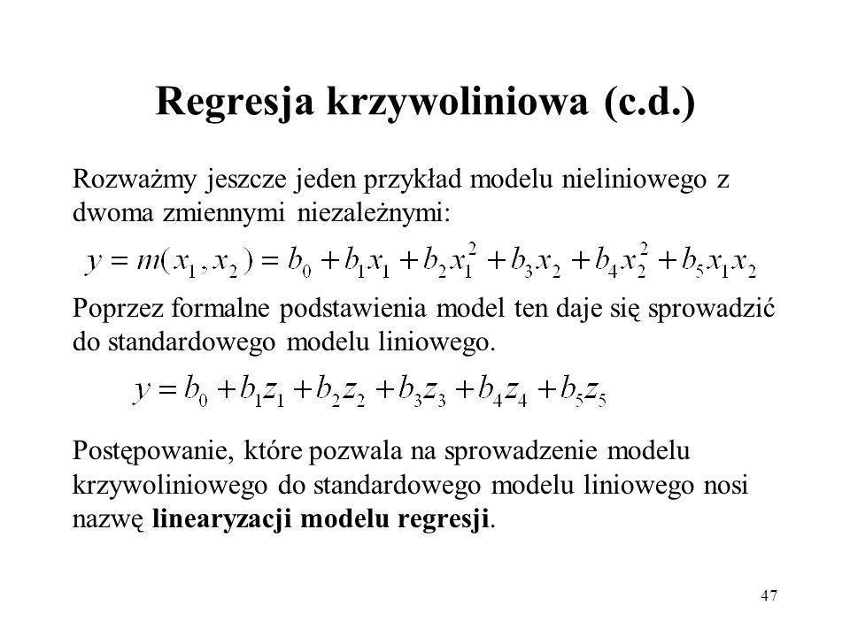 47 Regresja krzywoliniowa (c.d.) Rozważmy jeszcze jeden przykład modelu nieliniowego z dwoma zmiennymi niezależnymi: Poprzez formalne podstawienia model ten daje się sprowadzić do standardowego modelu liniowego.