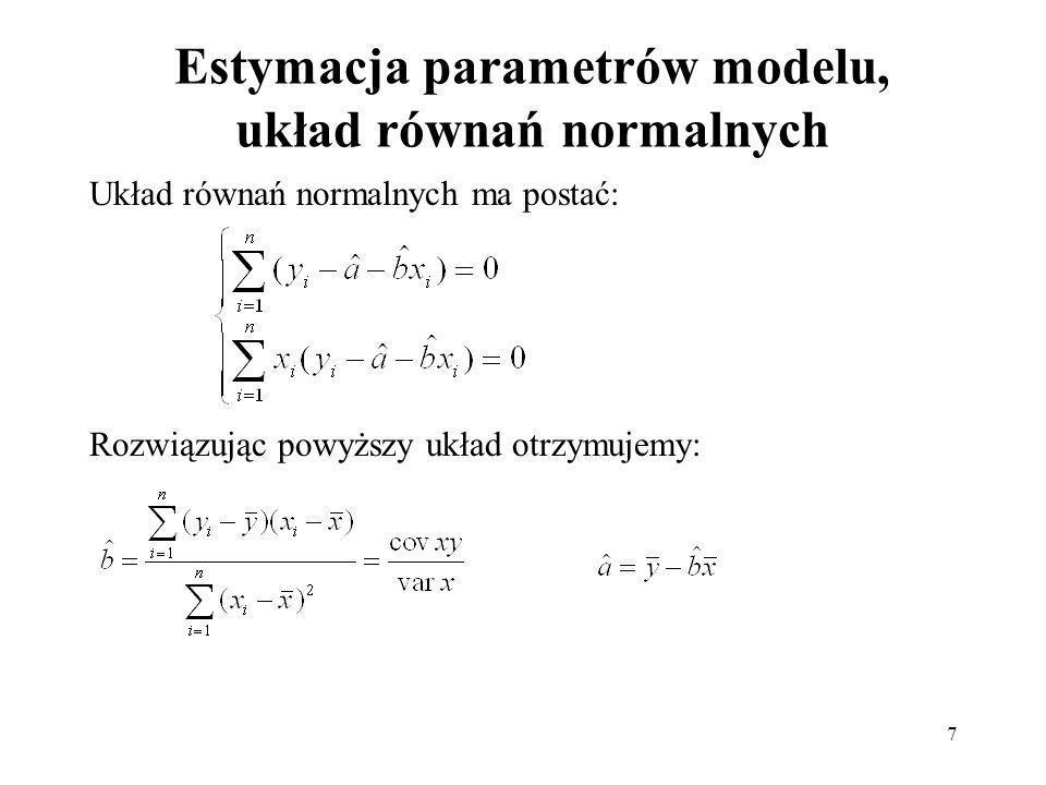 7 Estymacja parametrów modelu, układ równań normalnych Układ równań normalnych ma postać: Rozwiązując powyższy układ otrzymujemy: