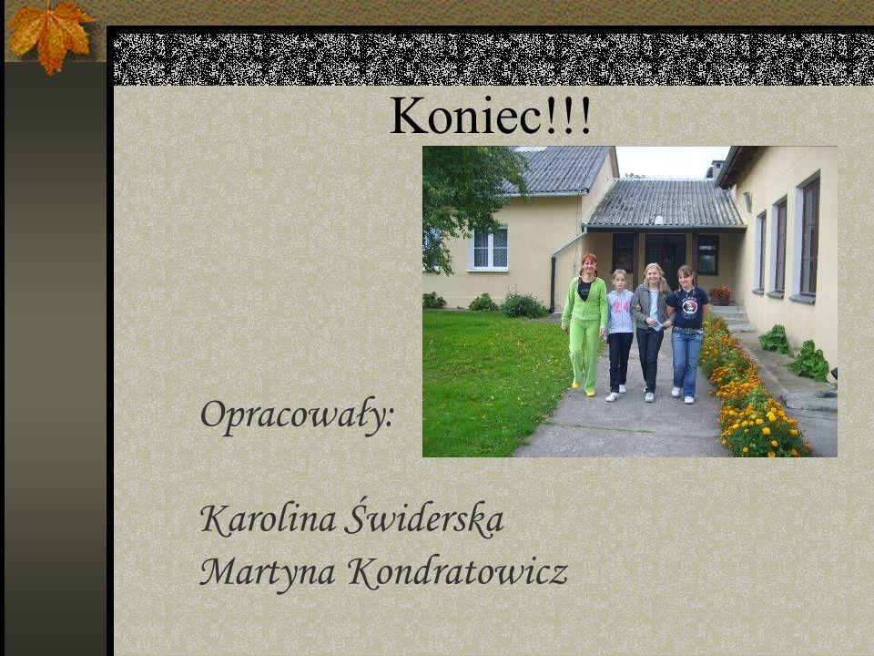 Koniec!!! Opracowały: Karolina Świderska Martyna Kondratowicz