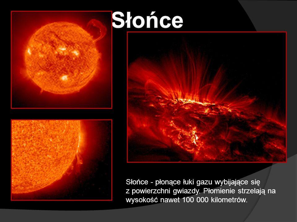 Słońce - płonące łuki gazu wybijające się z powierzchni gwiazdy. Płomienie strzelają na wysokość nawet 100 000 kilometrów.