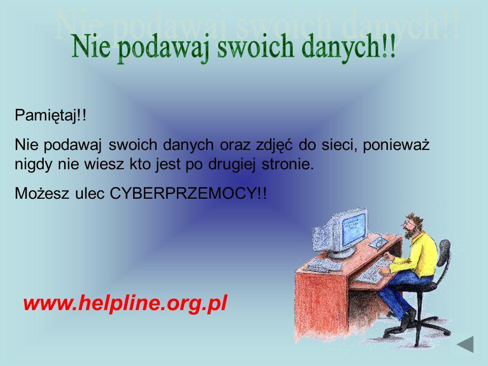 Pamiętaj!! Nie podawaj swoich danych oraz zdjęć do sieci, ponieważ nigdy nie wiesz kto jest po drugiej stronie. Możesz ulec CYBERPRZEMOCY!! www.helpli