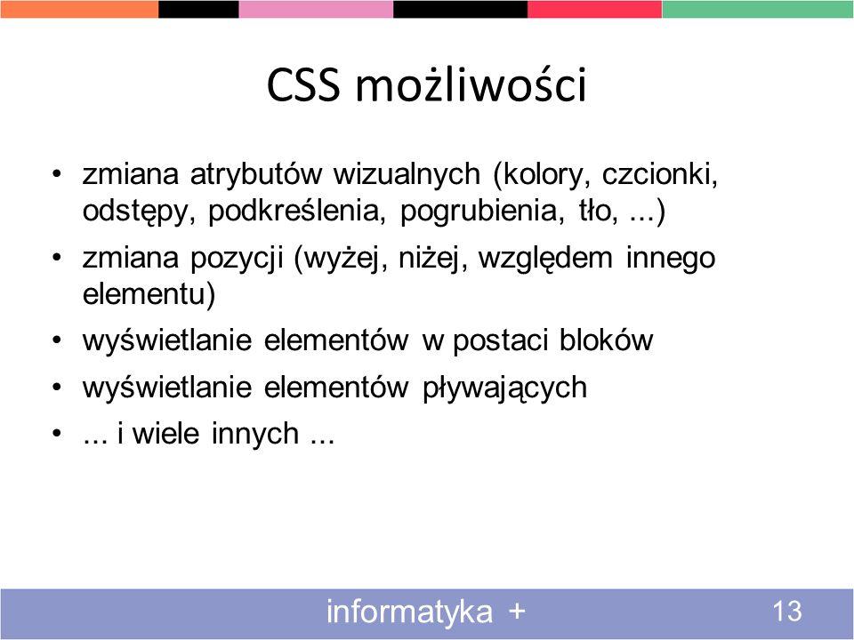 CSS możliwości 13 informatyka + zmiana atrybutów wizualnych (kolory, czcionki, odstępy, podkreślenia, pogrubienia, tło,...) zmiana pozycji (wyżej, niż