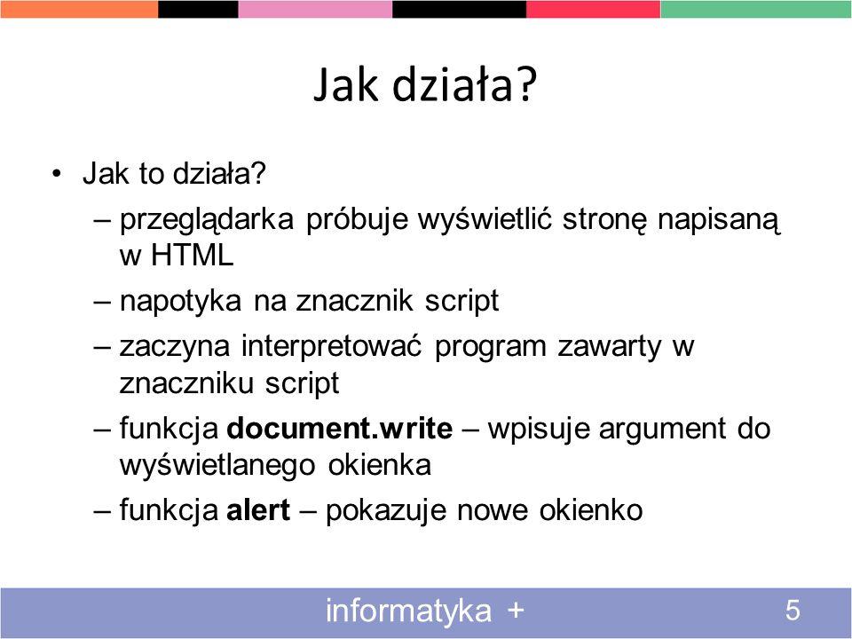 Znacznik script 6 informatyka + Popatrzmy na znacznik script –type = text/javascript – czyli program jest w javascripcie, ale czy mógłby być w innym języku.