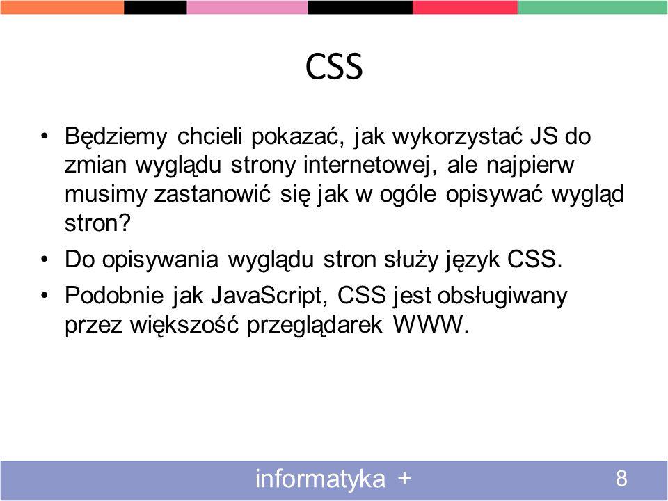 CSS 8 informatyka + Będziemy chcieli pokazać, jak wykorzystać JS do zmian wyglądu strony internetowej, ale najpierw musimy zastanowić się jak w ogóle