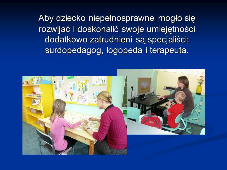 Aby dziecko niepełnosprawne mogło się rozwijać i doskonalić swoje umiejętności dodatkowo zatrudnieni są specjaliści: surdopedagog, logopeda i terapeut