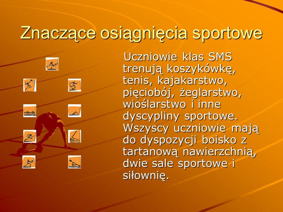 Znaczące osiągnięcia sportowe Uczniowie klas SMS trenują koszykówkę, tenis, kajakarstwo, pięciobój, żeglarstwo, wioślarstwo i inne dyscypliny sportowe