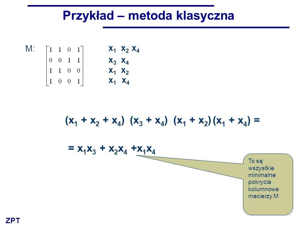 ZPT 31 Przykład – metoda klasyczna (x 3 + x 4 ) x 1 x 2 x 4 x 3 x 4 x 1 x 2 x 1 x 4 (x 1 + x 2 + x 4 )(x 1 + x 2 ) (x 1 + x 4 ) = = x 1 x 3 + x 2 x 4