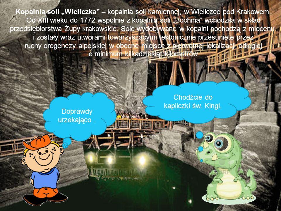 Doprawdy urzekająco. Chodźcie do kapliczki św. Kingi. Kopalnia soli Wieliczka – kopalnia soli kamiennej, w Wieliczce pod Krakowem. Od XIII wieku do 17