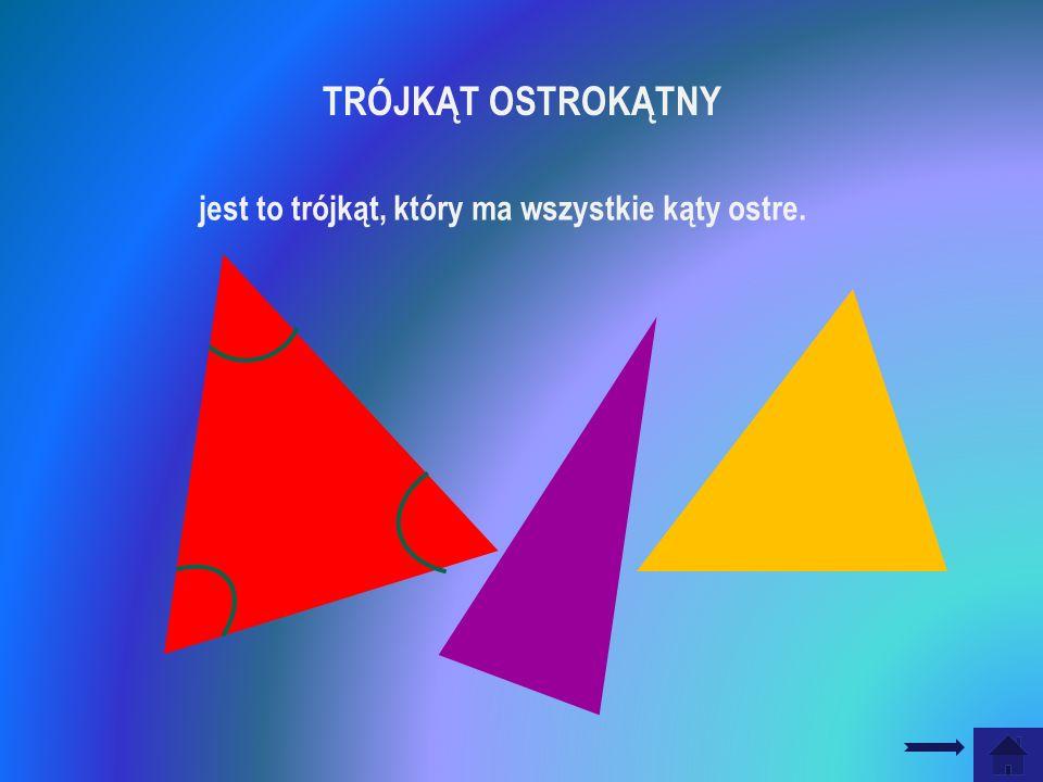 TRÓJKĄT OSTROKĄTNY jest to trójkąt, który ma wszystkie kąty ostre.