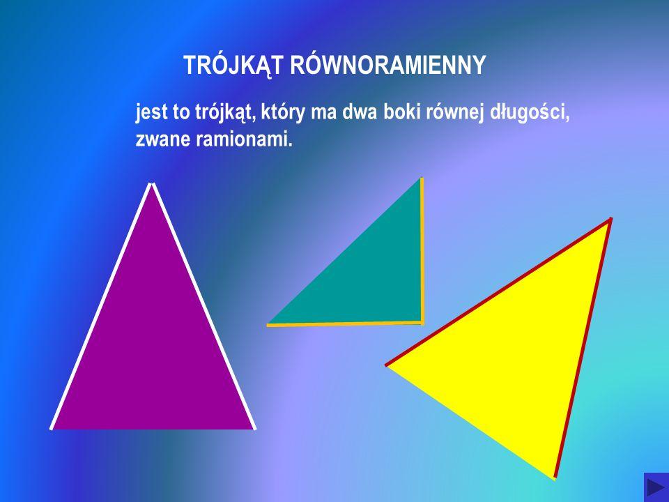 TRÓJKĄT RÓWNORAMIENNY jest to trójkąt, który ma dwa boki równej długości, zwane ramionami.
