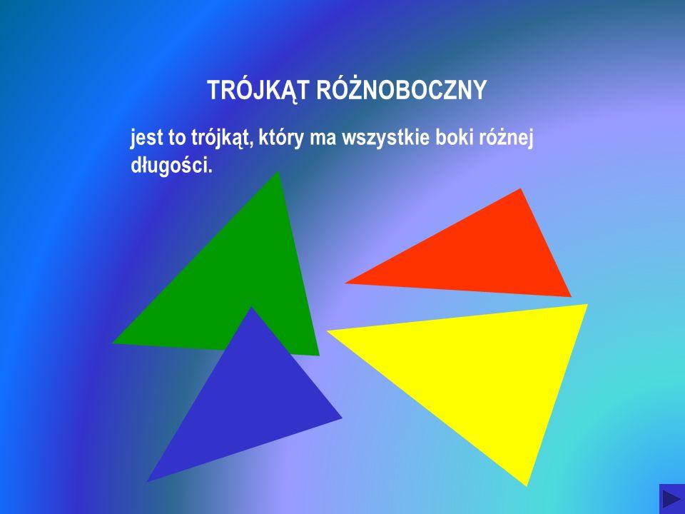 TRÓJKĄT RÓŻNOBOCZNY jest to trójkąt, który ma wszystkie boki różnej długości.