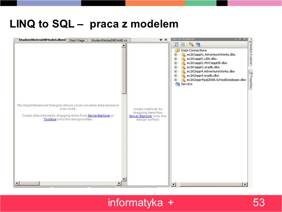 53 LINQ to SQL – praca z modelem informatyka +