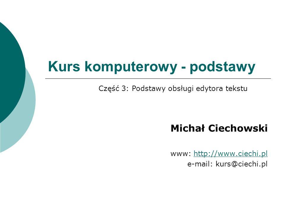 Kurs komputerowy - podstawy Michał Ciechowski www: http://www.ciechi.plhttp://www.ciechi.pl e-mail: kurs@ciechi.pl Część 3: Podstawy obsługi edytora t
