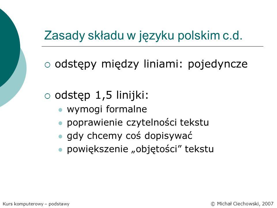 Zasady składu w języku polskim c.d. odstępy między liniami: pojedyncze odstęp 1,5 linijki: wymogi formalne poprawienie czytelności tekstu gdy chcemy c