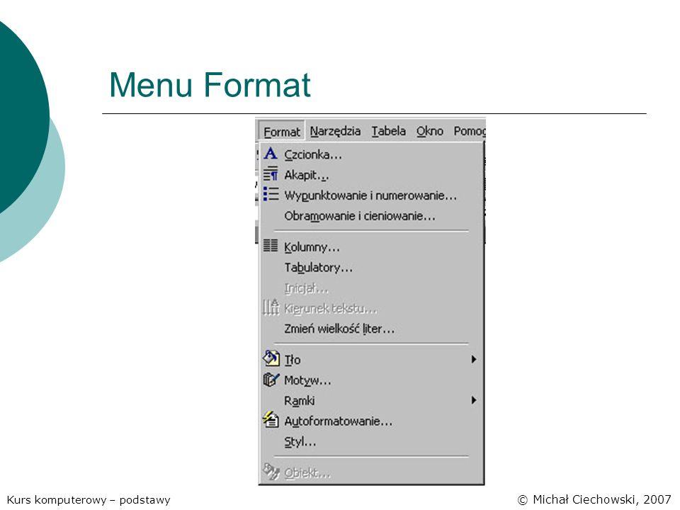 Menu Format Kurs komputerowy – podstawy © Michał Ciechowski, 2007