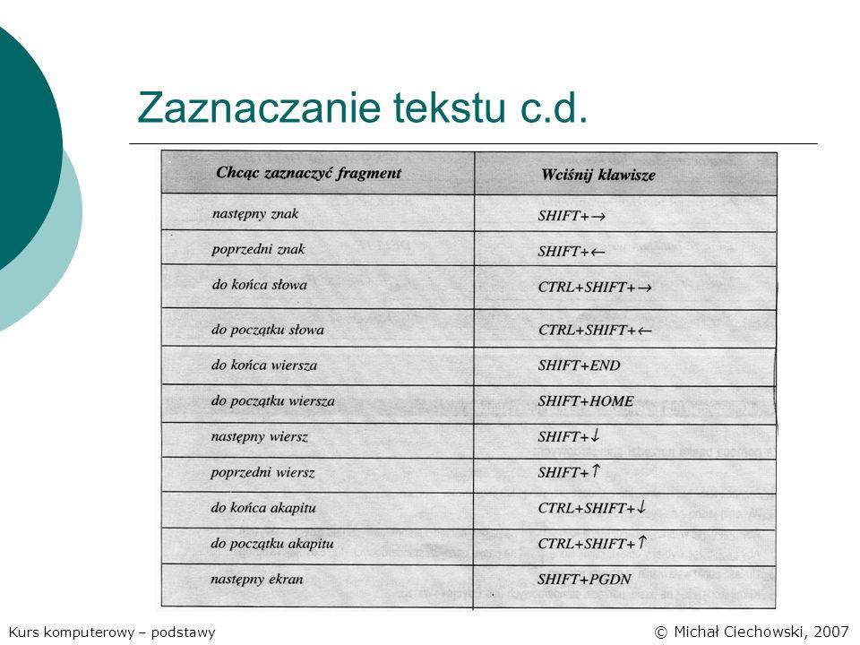 Zaznaczanie tekstu c.d. Kurs komputerowy – podstawy © Michał Ciechowski, 2007