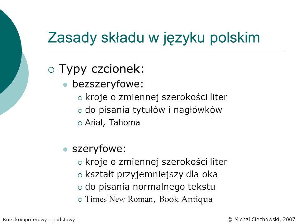 Zasady składu w języku polskim Typy czcionek: bezszeryfowe: kroje o zmiennej szerokości liter do pisania tytułów i nagłówków Arial, Tahoma szeryfowe:
