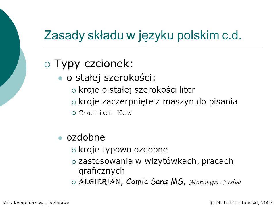 Zasady składu w języku polskim c.d. Typy czcionek: o stałej szerokości: kroje o stałej szerokości liter kroje zaczerpnięte z maszyn do pisania Courier