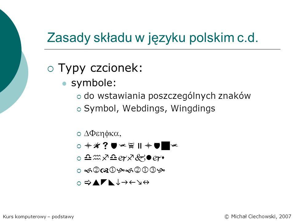 Zasady składu w języku polskim c.d. Typy czcionek: symbole: do wstawiania poszczególnych znaków Symbol, Webdings, Wingdings Kurs komputerowy – podstaw