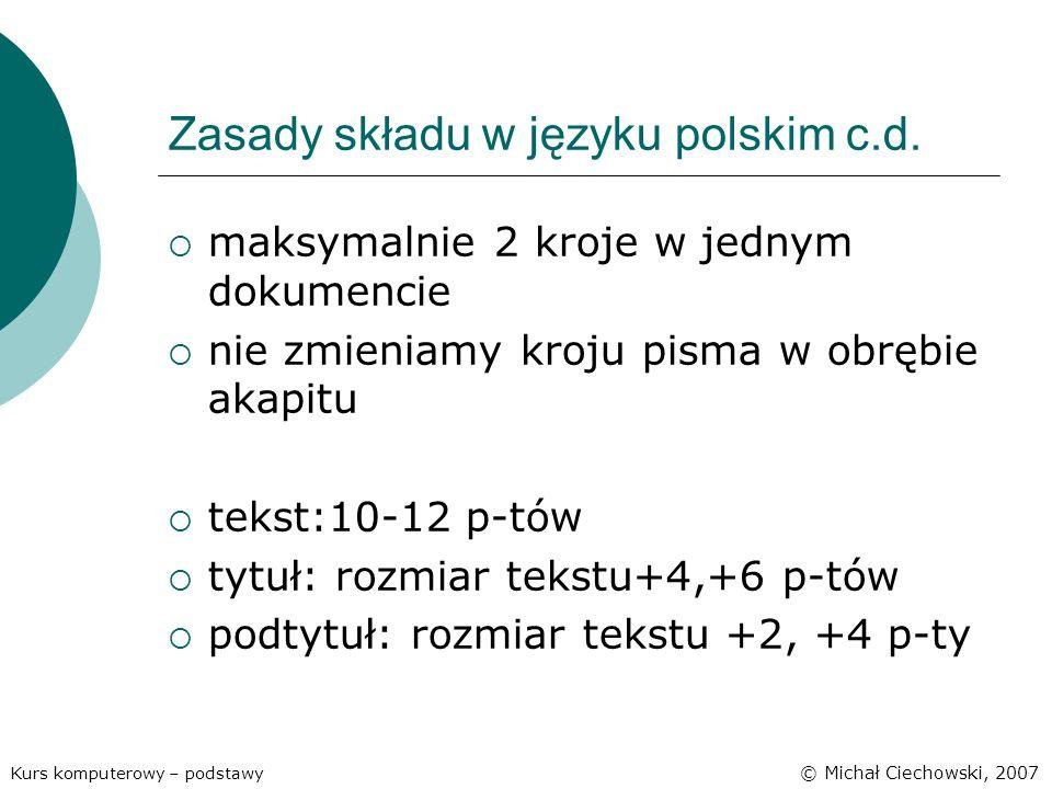 Zasady składu w języku polskim c.d. maksymalnie 2 kroje w jednym dokumencie nie zmieniamy kroju pisma w obrębie akapitu tekst:10-12 p-tów tytuł: rozmi
