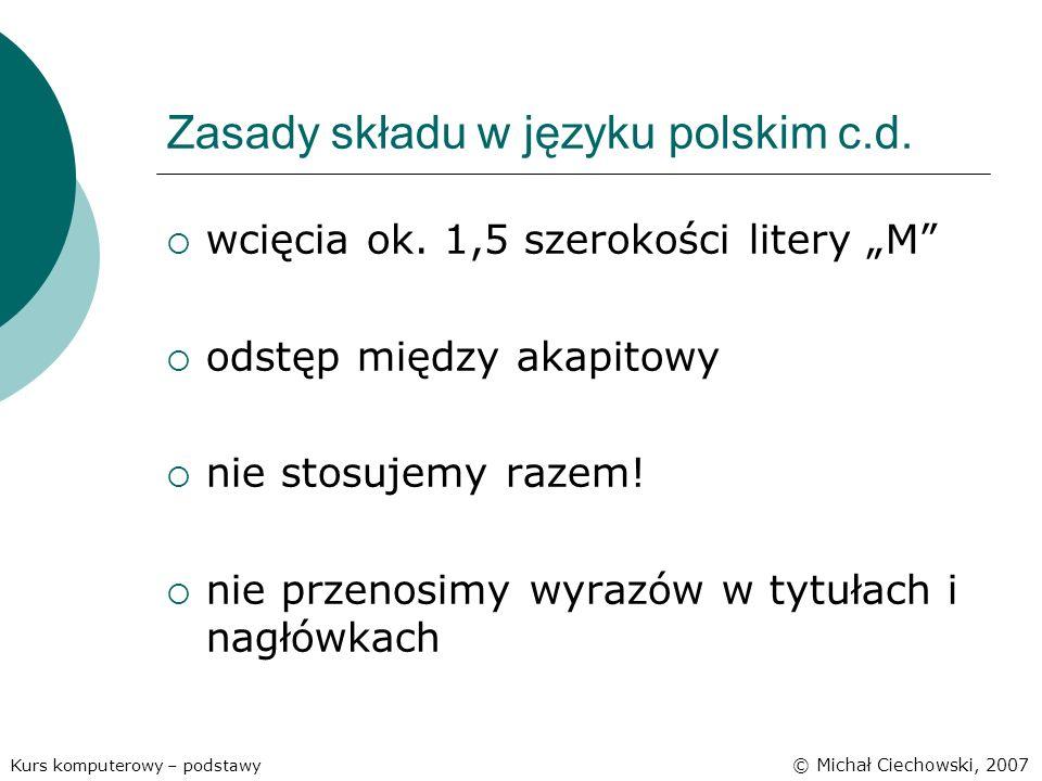 Zasady składu w języku polskim c.d. wcięcia ok. 1,5 szerokości litery M odstęp między akapitowy nie stosujemy razem! nie przenosimy wyrazów w tytułach