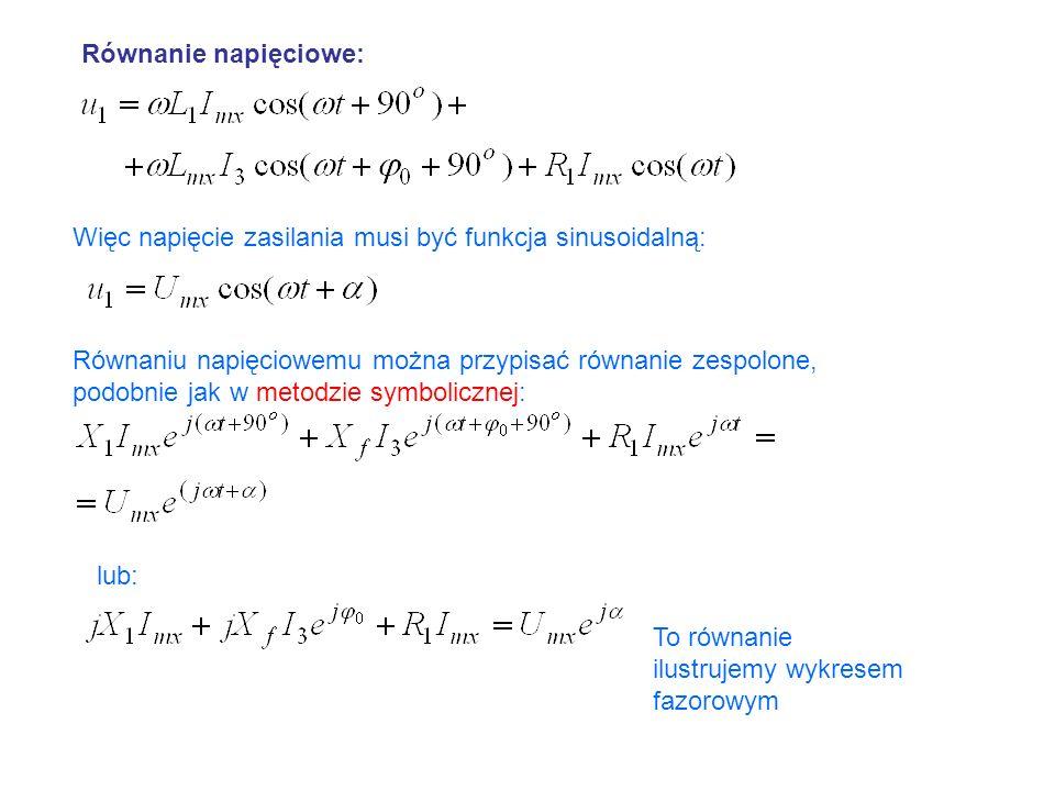 Równanie napięciowe: Więc napięcie zasilania musi być funkcja sinusoidalną: Równaniu napięciowemu można przypisać równanie zespolone, podobnie jak w m