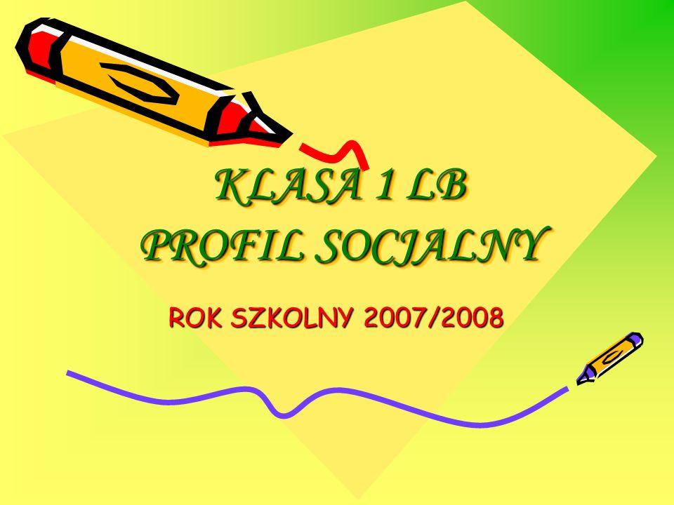 KLASA 1 LB PROFIL SOCJALNY ROK SZKOLNY 2007/2008