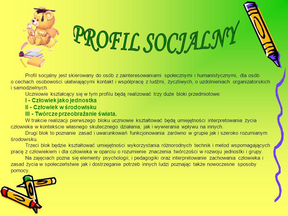 Profil socjalny jest skierowany do osób z zainteresowaniami społecznymi i humanistycznymi, dla osób o cechach osobowości ułatwiającymi kontakt i współ