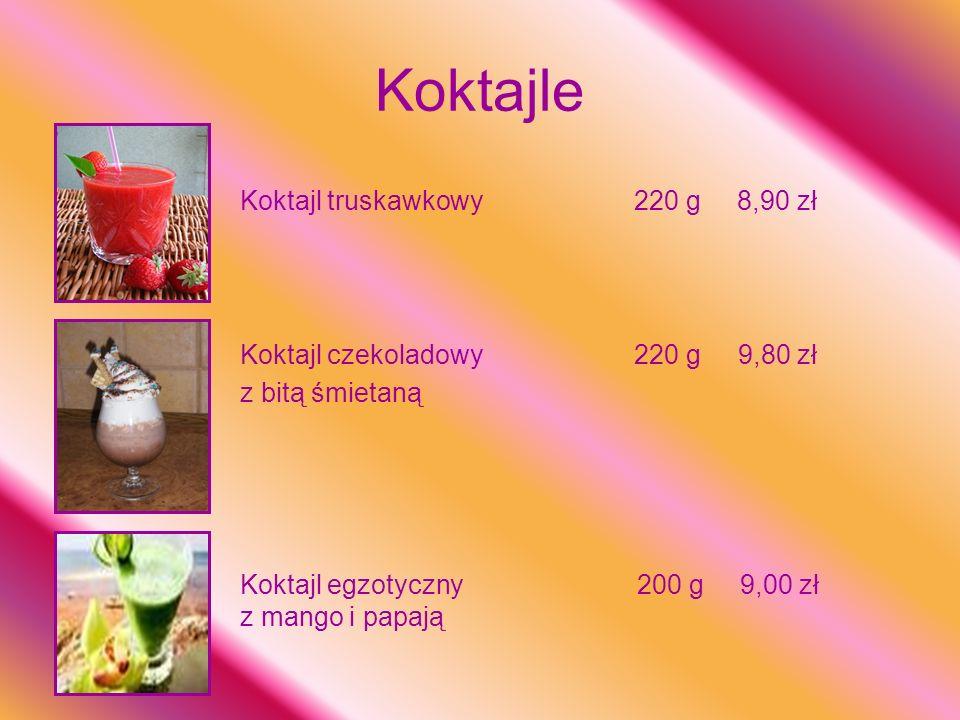 Koktajl truskawkowy 220 g 8,90 zł Koktajl czekoladowy 220 g 9,80 zł z bitą śmietaną Koktajl egzotyczny 200 g 9,00 zł z mango i papają Koktajle
