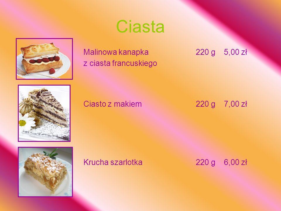 Ciasta Malinowa kanapka220 g5,00 zł z ciasta francuskiego Ciasto z makiem220 g7,00 zł Krucha szarlotka220 g6,00 zł