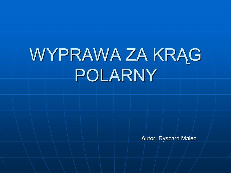 WYPRAWA ZA KRĄG POLARNY Autor: Ryszard Malec
