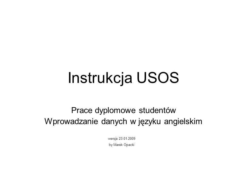 Instrukcja USOS Prace dyplomowe studentów Wprowadzanie danych w języku angielskim wersja 23.01.2009 by Marek Opacki