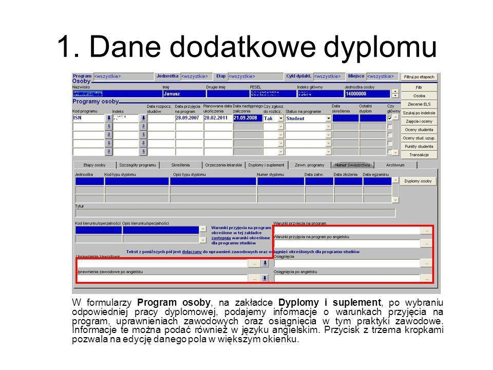 1. Dane dodatkowe dyplomu W formularzy Program osoby, na zakładce Dyplomy i suplement, po wybraniu odpowiedniej pracy dyplomowej, podajemy informacje