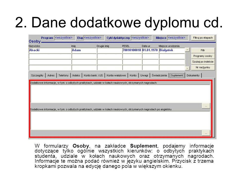 2. Dane dodatkowe dyplomu cd. W formularzy Osoby, na zakładce Suplement, podajemy informacje dotyczące tylko ogólnie wszystkich kierunków: o odbytych