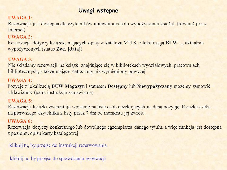 Uwagi wstępne kliknij tu, by przejść do instrukcji rezerwowania kliknij tu, by przejść do sprawdzania rezerwacji UWAGA 1: Rezerwacja jest dostępna dla