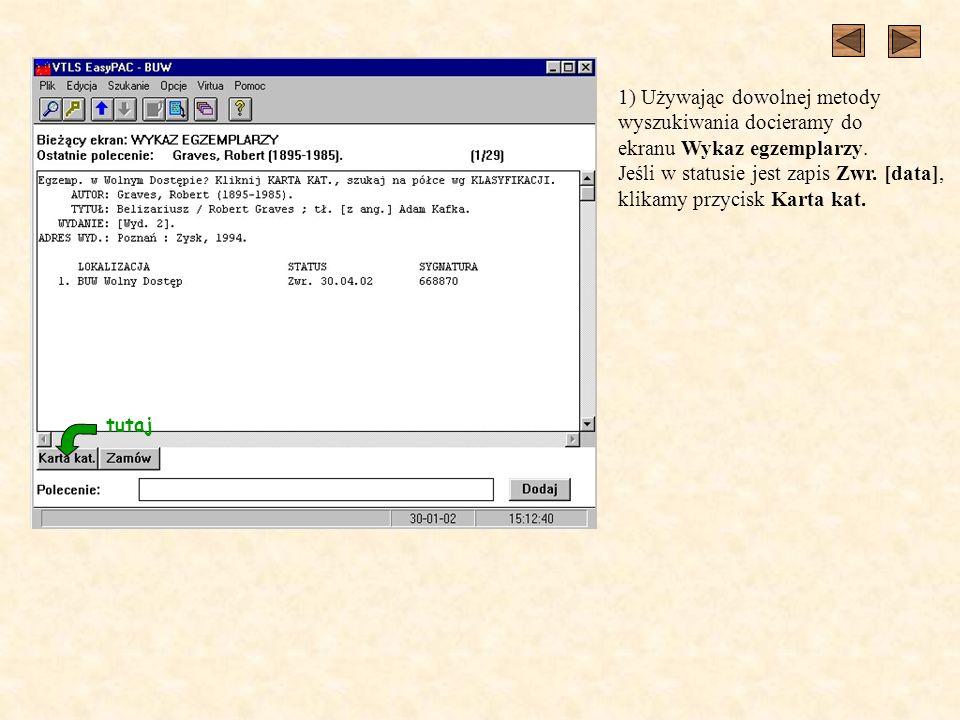 1) Używając dowolnej metody wyszukiwania docieramy do ekranu Wykaz egzemplarzy. Jeśli w statusie jest zapis Zwr. [data], klikamy przycisk Karta kat. t