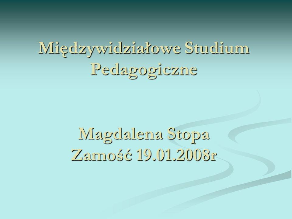 Międzywidziałowe Studium Pedagogiczne Magdalena Stopa Zamość 19.01.2008r